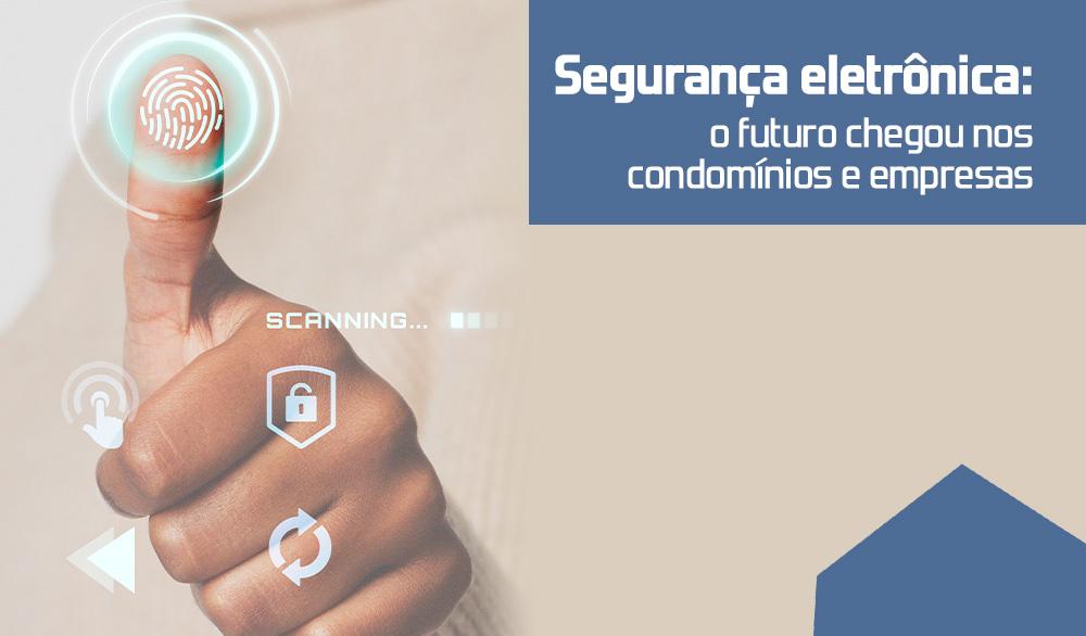 Seguranca eletronica: o futuro dos condomínios