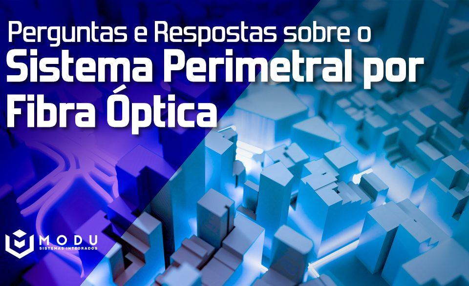 Perguntas e Resposta sobre o Sistema Perimetral por Fibra Óptica