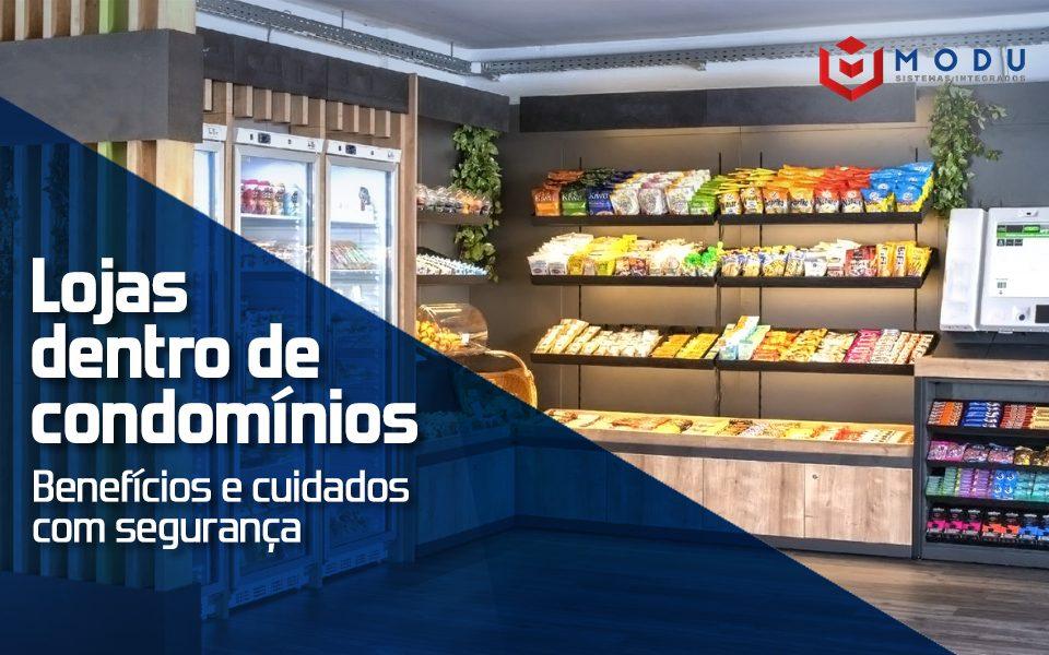 Lojas dentro de Condomínios - Benefícios e cuidados para segurança